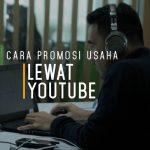 Cara Promosi Usaha Lewat YouTube