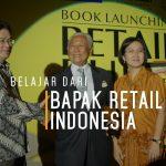 Belajar Dari Bapak Retail Indonesia