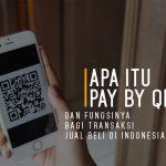 Apa Itu Pay by QR? dan Fungsinya Bagi Transaksi Jual Beli di Indonesia