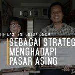 Sertifikasi SNI untuk UMKM sebagai Strategi menghadapi Pasar Asing