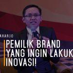 Tri Raharjo: Ada Tiga Hal Yang Harus Diperhatikan Para Pemilik Brand Yang Ingin Lakukan Inovasi!