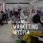 Tips Untuk Menghindari Marketing Myopia
