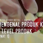 Apakah kita sudah betul  – betul mengenal produk kita? | 3 Level Produk (Part 1)