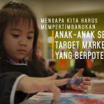 Mengapa kita harus mempertimbangkan anak – anak sebagai target market yang berpotensi