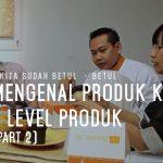 Apakah kita sudah betul  – betul mengenal produk kita? | 3 Level Produk (Part 2)