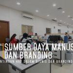 Sumber Daya Manusia dan Branding | Kepentingan HRD Dalam Bisnis dan Branding