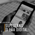 Melahirkan Superfans di Era Digital