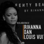 Kolaborasi Rihanna dan Louis Vuitton