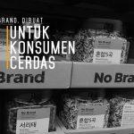 No Brand, Dibuat untuk Konsumen Cerdas