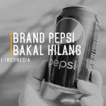 Brand Pepsi Bakal Hilang di Indonesia