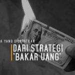 Apa yang Didapatkan dari Strategi 'Bakar Uang'