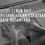 Filosofi Tenun BHS Menggambarkan Kekayaan Budaya Nusantara